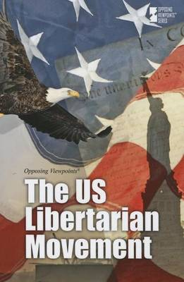 The Us Libertarian Movement - Opposing Viewpoints (Hardcover) (Hardback)