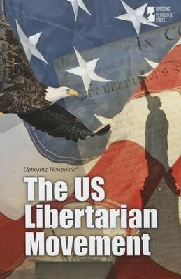 The Us Libertarian Movement - Opposing Viewpoints (Hardcover) (Paperback)