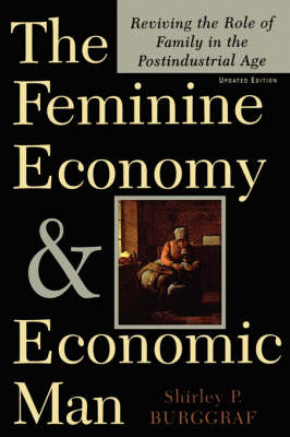 The Feminine Economy And Economic Man: Reviving The Role Of Family In The Postindustrial Age (Paperback)