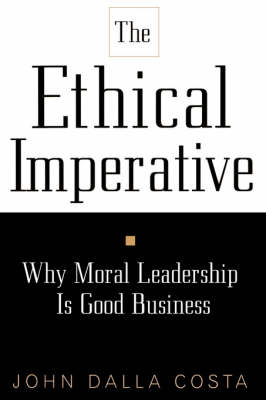 The Ethical Imperative: Why Moral Leadership Is Good Business (Paperback)