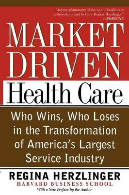 Market-driven Health Care: Who Wins, Who Loses In The Transformation Of America's Largest Service Industry (Paperback)