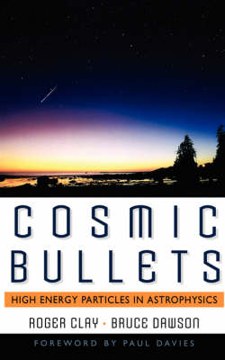 Cosmic Bullets: High Energy Particles In Astrophysics (Paperback)