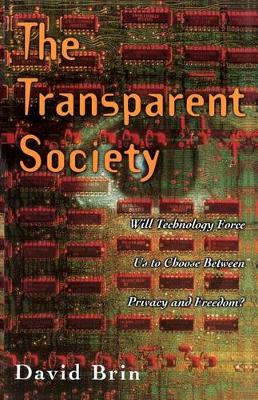 The Transparent Society: Will Technology Force Us To Choose Between Privacy And Freedom? (Paperback)