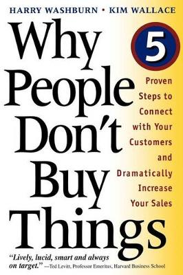 Why People Don't Buy Things: Five  Proven Steps To Connect With Your Customers And Dramatically Improve Your Sales (Paperback)