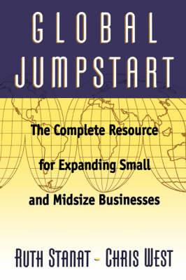 Global Jumpstart: The Complete Resource Expanding Small And Midsize Businesses (Paperback)