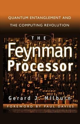 The Feynman Processor: Quantum Entanglement And The Computing Revolution (Paperback)