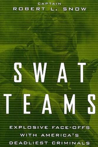 Swat Teams: Explosive Face-offs With America's Deadliest Criminals (Paperback)