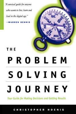 The Problem Solving Journey: Your Guide To Making Decisions And Getting Results (Paperback)