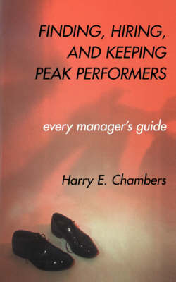 Finding, Hiring, And Keeping Peak Performers (Paperback)