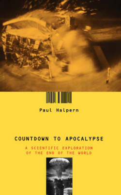 Countdown To Apocalypse: A Scientific Exploration Of The End Of The World (Paperback)