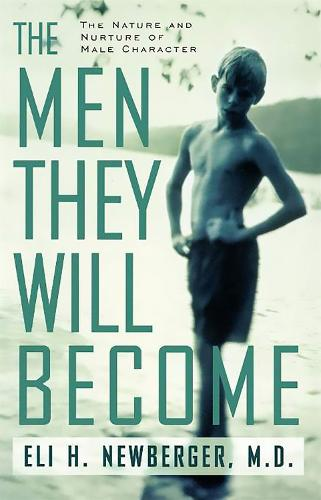 The Men They Will Become: The Nature And Nurture Of Male Character (Paperback)