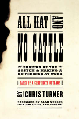 All Hat And No Cattle: Tales Of A Corporate Outlaw (Paperback)