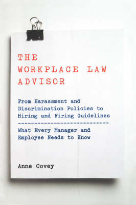The Workplace Law Advisor: From Harassment And Discrimination Policies To Hiring And Firing Guidelines -- What Every Manager And Employee Needs To Know (Paperback)