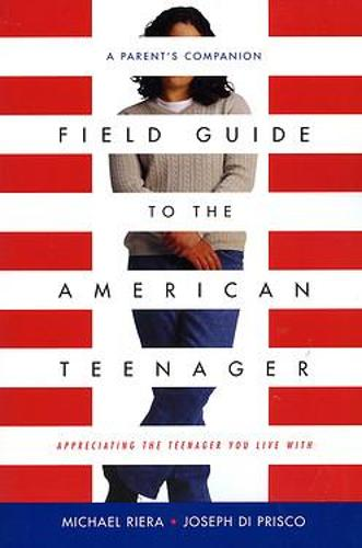 Field Guide To The American Teenager: A Parent's Companion (Paperback)