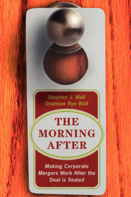 The Morning After: Making Corporate Mergers Work After The Deal Is Sealed (Paperback)