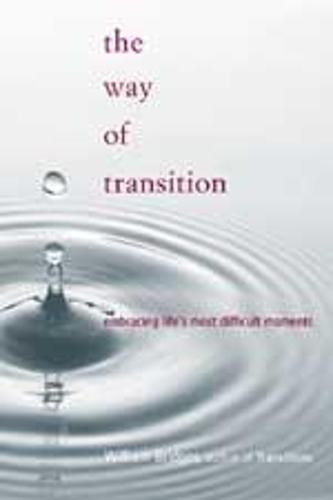 The Way Of Transition: Embracing Life's Most Difficult Moments (Paperback)