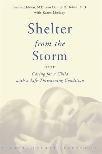 Shelter From The Storm: Caring For A Child With A Life-threatening Condition (Paperback)
