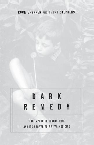 Dark Remedy: The Impact Of Thalidomide And Its Revival As A Vital Medicine (Paperback)