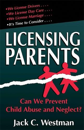 Licensing Parents: Can We Prevent Child Abuse And Neglect? (Paperback)