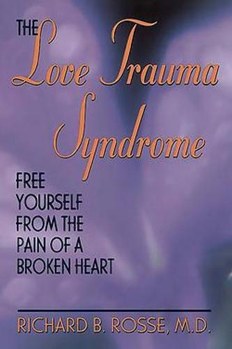 The Love Trauma Syndrome: Free Yourself From The Pain Of A Broken Heart (Paperback)