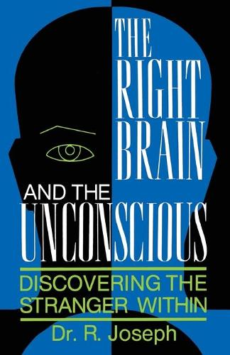 The Right Brain and the Unconscious: Discovering The Stranger Within (Paperback)