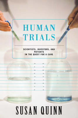 Human Trials: Scientists, Investors, And Patients In The Quest For A Cure (Paperback)