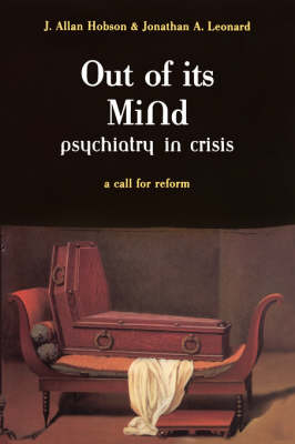 Out Of Its Mind: Psychiatry In Crisis A Call For Reform (Paperback)