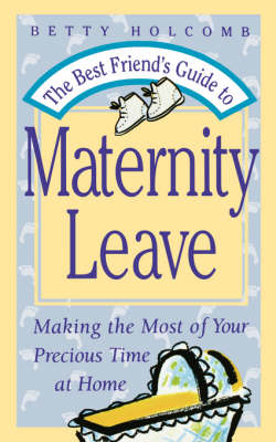 The Best Friend's Guide to Maternity Leave: Making the Most of Your Precious Time at Home (Paperback)