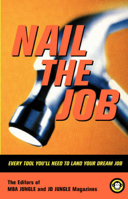Nail The Job: Every Tool You'll Need To Land Your Dream Job (Paperback)