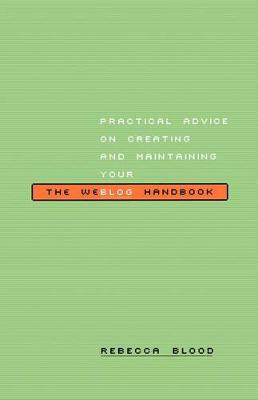 The Weblog Handbook: Practical Advice On Creating And Maintaining Your Blog (Paperback)