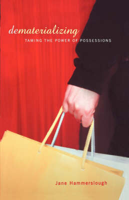 Dematerializing: Taming The Power Of Possessions (Paperback)