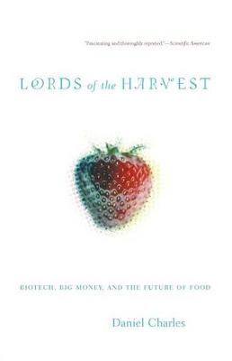 Lords Of The Harvest: Biotech, Big Money, And The Future Of Food (Paperback)