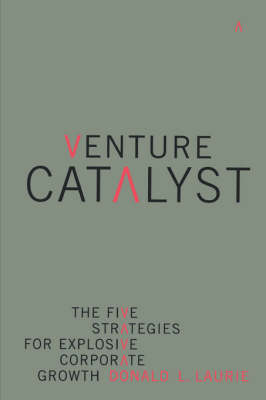 Venture Catalyst: The Five Strategies For Explosive Corporate Growth (Paperback)
