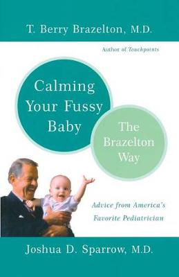 Calming Your Fussy Baby: The Brazelton Way (Paperback)