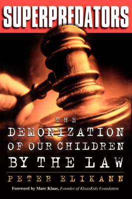 Superpredators: The Demonization Of Our Children By The Law (Paperback)
