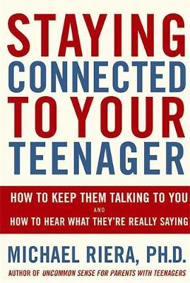 Staying Connected To Your Teenager: How To Keep Them Talking To You And How To Hear What They're Really Saying (Paperback)