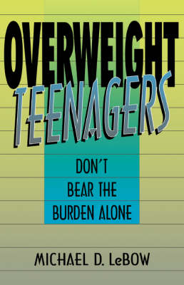 Overweight Teenagers: Don't Bear The Burden Alone (Paperback)