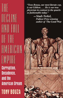 The Decline And Fall Of The American Empire: Corruption, Decadence, And The American Dream (Paperback)