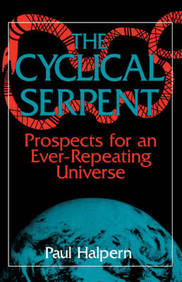 The Cyclical Serpent: Prospects For An Ever-repeating Universe (Paperback)