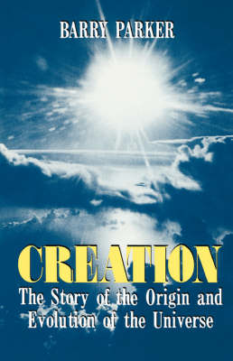 Creation: The Story Of The Origin And Evolution Of The Universe (Paperback)