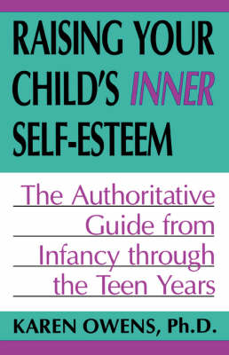 Raising Your Child's Inner Self-esteem: The Authoritative Guide From Infancy Through The Teen Years (Paperback)