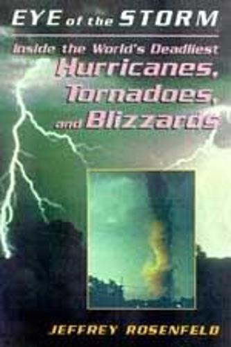 Eye Of The Storm: Inside The World's Deadliest Hurricanes, Tornadoes, And Blizzards (Paperback)