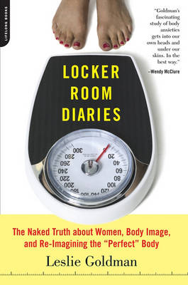 Locker Room Diaries: The Naked Truth About Women, Body Image and Re-imagining the Perfect Body (Paperback)
