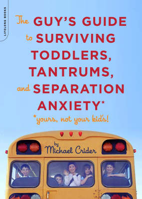 The Guy's Guide to Surviving Toddlers, Tantrums, and Separation Anxiety: (yours, Not Your Kid's!) (Paperback)