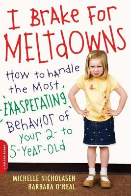 I Brake for Meltdowns: How to Handle the Most Exasperating Behavior of Your 2- to 5-Year-Old (Paperback)