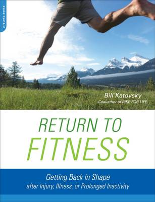 Return to Fitness: Getting Back in Shape After Injury, Illness, or Prolonged Inactivity (Paperback)