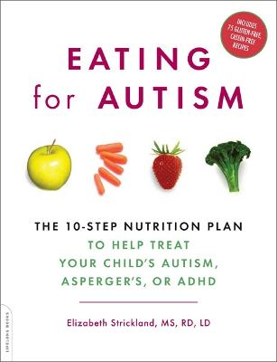 Eating for Autism: The 10-Step Nutrition Plan to Help Treat Your Child's Autism, Asperger's, or ADHD (Paperback)
