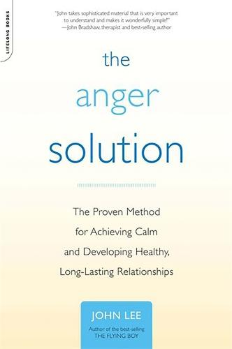 The Anger Solution: The Proven Method for Achieving Calm and Developing Healthy, Long-Lasting Relationships (Paperback)