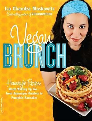 Vegan Brunch: Homestyle Recipes Worth Waking Up For--From Asparagus Omelets to Pumpkin Pancakes (Paperback)