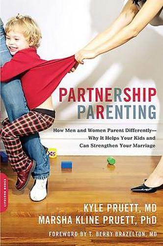 Partnership Parenting: How Men and Women Parent Differently--Why It Helps Your Kids and Can Strengthen Your Marriage (Paperback)